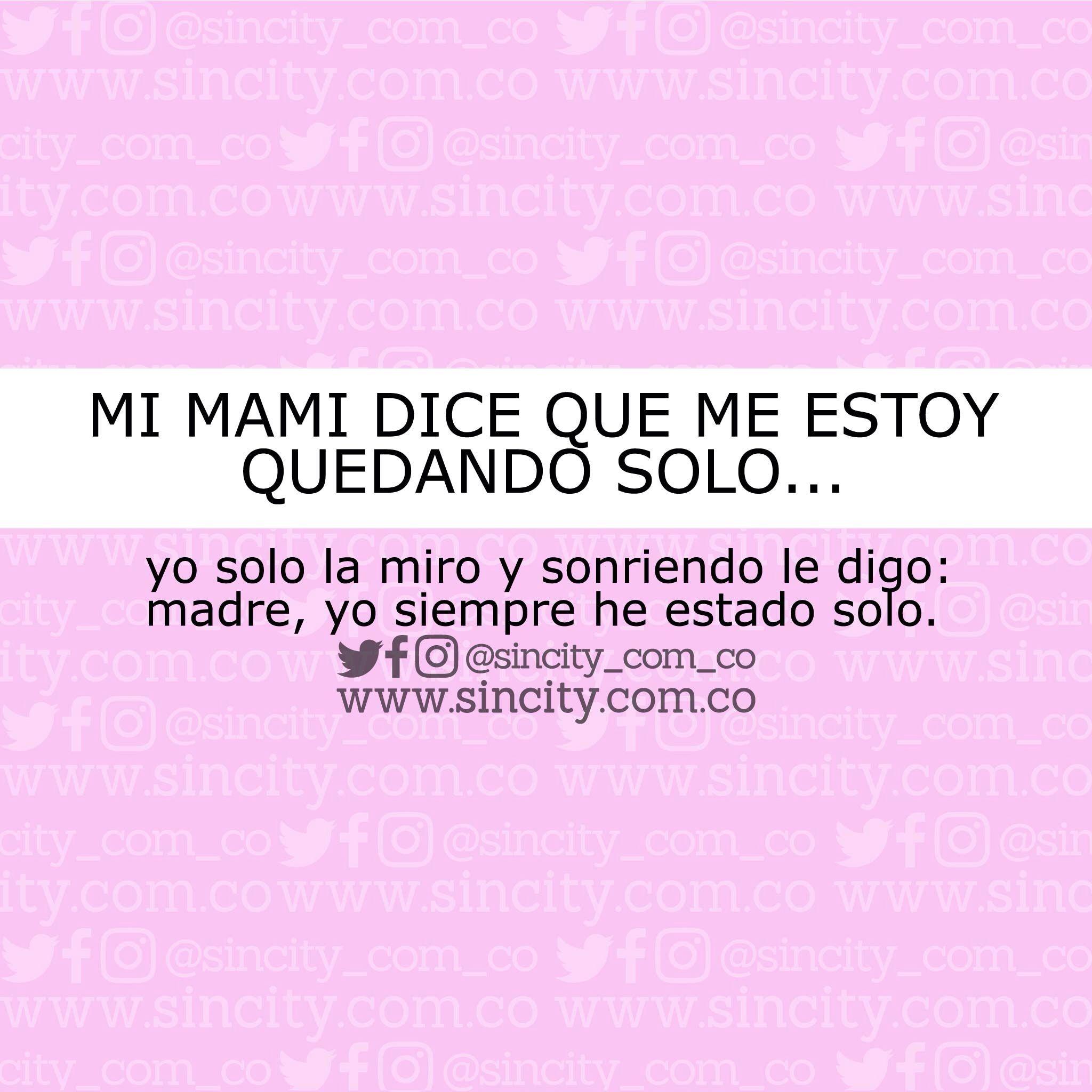 frases frasessincity sincity sincitycolombia colombia mami mama madre meestoyquedandosolo soledad