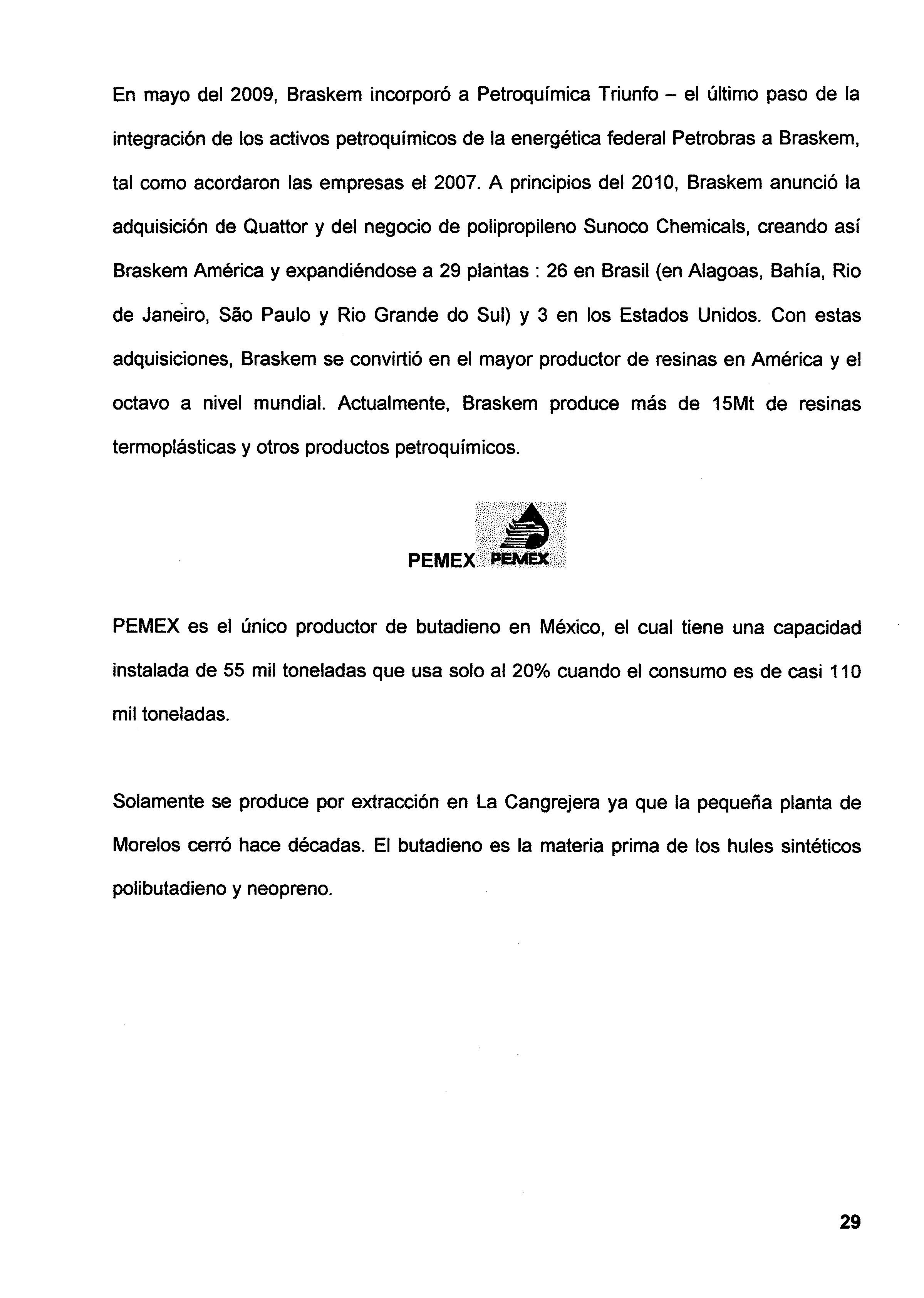En mayo del 2009 Braskem incorpor³ a Petroqumica Triunfo el ºltimo paso de la