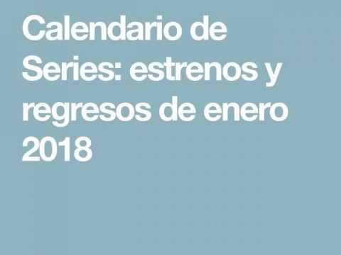 Calendario Series 2018 Más Caliente Calendario De Series Estrenos Y Regresos De Enero 2018