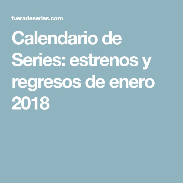 Calendario Series 2018 Más Caliente Calendario De Series Estrenos Y Regresos De Enero 2018