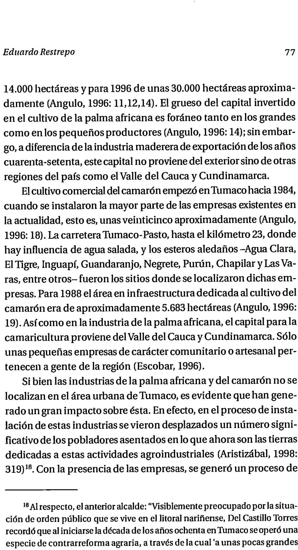 Eduardo Restrepo 77 14 000 hectareas y para 1996 de unas 30 000 hectareas aproximadamente Angulo